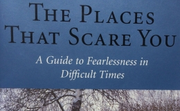 The Places That Scare You, by Pema Chodron – Part1